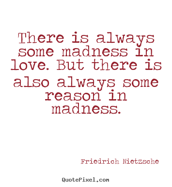 Friedrich Nietzsche picture quotes - There is always some madness in love. but there is also always some.. - Inspirational quotes