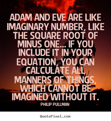 Quotes about inspirational - Adam and eve are like imaginary number, like the square..
