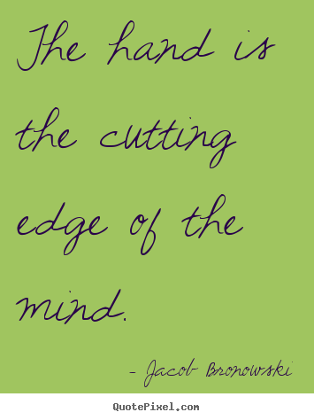 Make personalized picture quotes about inspirational - The hand is the cutting edge of the mind.
