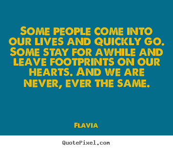 Inspirational quotes - Some people come into our lives and quickly go. some stay..