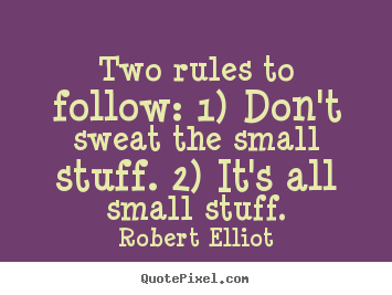 Make personalized picture quotes about inspirational - Two rules to follow: 1) don't sweat the small stuff...