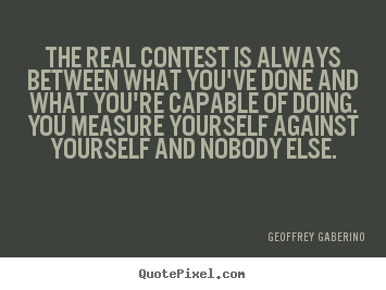 Inspirational quotes - The real contest is always between what you've..