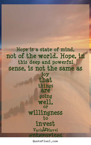 Inspirational quotes - Hope is a state of mind, not of the world...
