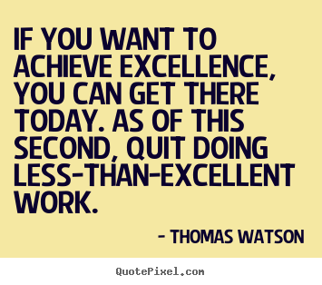 Quote about inspirational - If you want to achieve excellence, you can get there today. as..