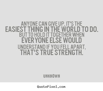 Sayings about inspirational - Anyone can give up, it's the easiest thing in the..