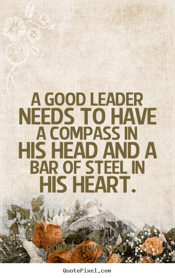 Robert Townsend picture quotes - A good leader needs to have a compass in his head and.. - Inspirational quote