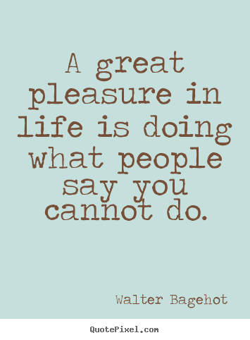 Inspirational quote - A great pleasure in life is doing what people say you..