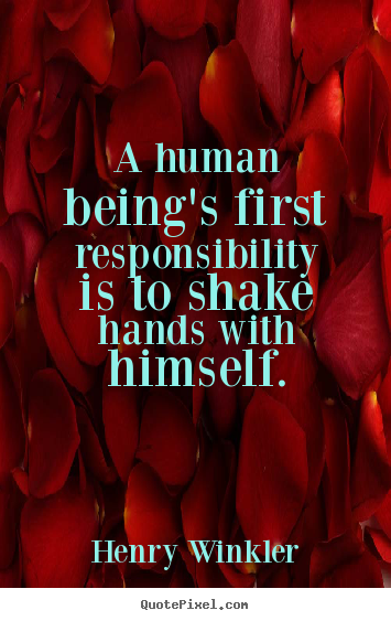 Customize picture quotes about inspirational - A human being's first responsibility is to shake hands..