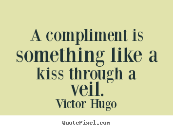 Victor Hugo photo quote - A compliment is something like a kiss through a veil. - Inspirational quote