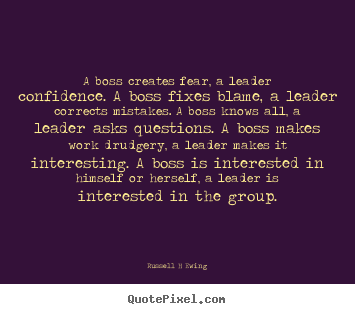 Quotes about inspirational - A boss creates fear, a leader confidence...