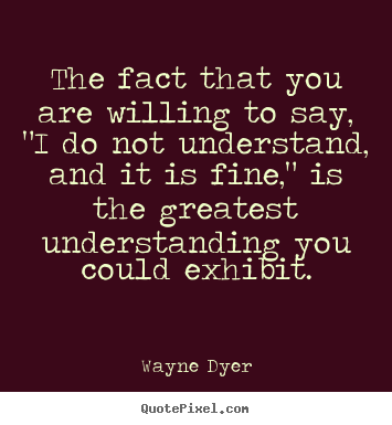 "Wayne Dyer picture quotes - The fact that you are willing to say, ""i do not.. - Inspirational quotes"