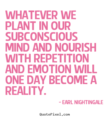 Inspirational quote - Whatever we plant in our subconscious mind and..