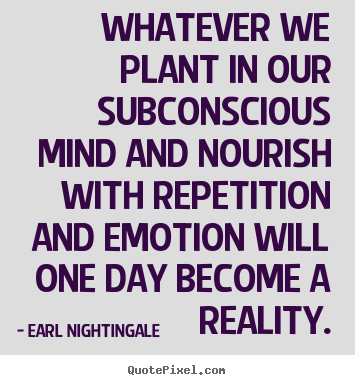 Earl Nightingale picture quote - Whatever we plant in our subconscious mind and.. - Inspirational quotes