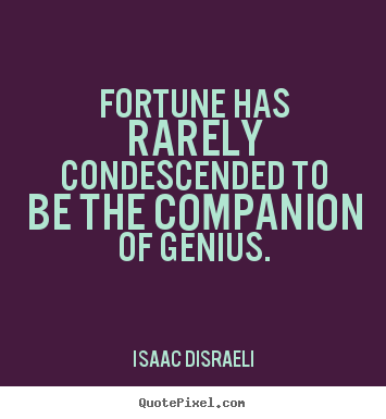 Quote about inspirational - Fortune has rarely condescended to be the companion of genius.