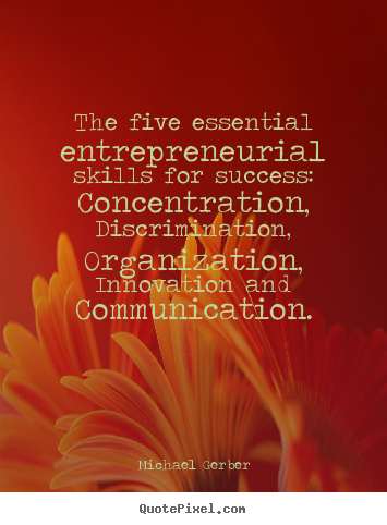 Inspirational quotes - The five essential entrepreneurial skills for success: concentration,..