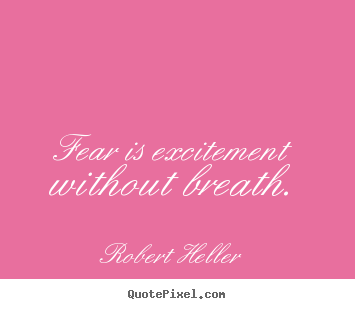 Inspirational quotes - Fear is excitement without breath.