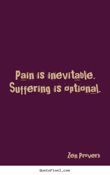 Zen Proverb poster quote - Pain is inevitable. suffering is optional. - Inspirational quotes