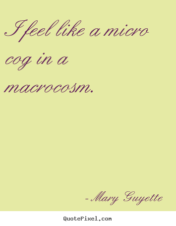 Make personalized poster quotes about inspirational - I feel like a micro cog in a macrocosm.