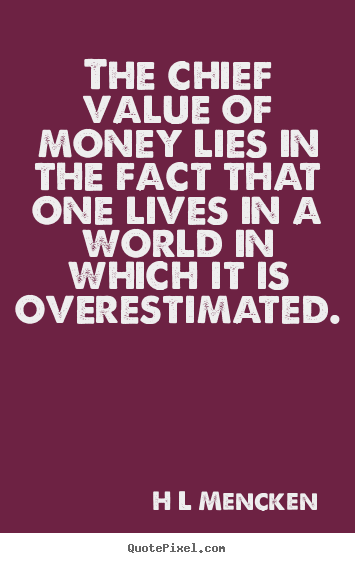 Create graphic picture quote about inspirational - The chief value of money lies in the fact that one lives..