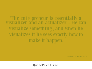 Quotes about inspirational - The entrepreneur is essentially a visualizer and an actualizer.....