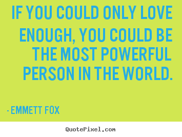 If you could only love enough, you could be the most powerful.. Emmett Fox popular inspirational quotes