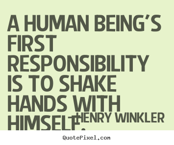 Henry Winkler picture quotes - A human being's first responsibility is to shake hands with.. - Inspirational quotes
