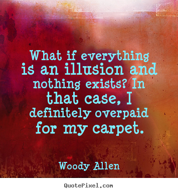 Inspirational quote - What if everything is an illusion and nothing..