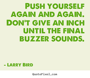 Inspirational quotes - Push yourself again and again. don't give..