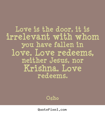 Inspirational quote - Love is the door, it is irrelevant with whom..