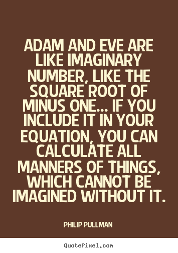 Inspirational quotes - Adam and eve are like imaginary number, like the square root of minus..
