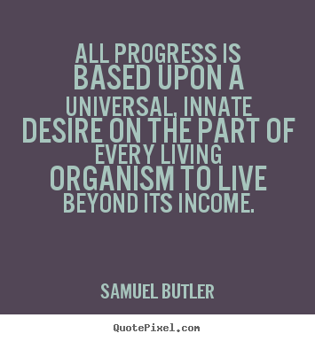 Quote about inspirational - All progress is based upon a universal, innate..