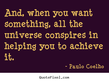 Paulo Coelho picture quotes - And, when you want something, all the universe.. - Inspirational quotes