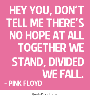 Pink Floyd image quotes - Hey you, don't tell me there's no hope at.. - Inspirational quote