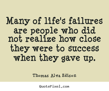 Create custom picture quotes about inspirational - Many of life's failures are people who did..