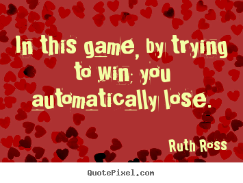 Design custom image quote about inspirational - In this game, by trying to win; you automatically lose.