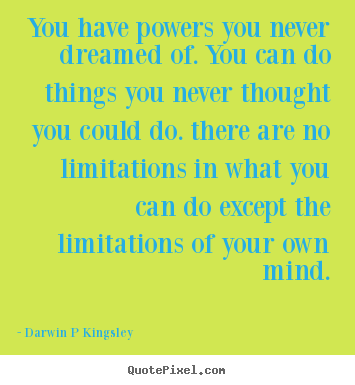 Darwin P Kingsley picture quotes - You have powers you never dreamed of. you can do things you.. - Inspirational quotes