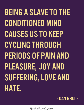 Create picture quotes about inspirational - Being a slave to the conditioned mind causes us to keep cycling through..