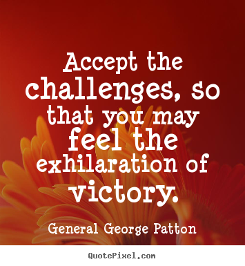 General George Patton picture quotes - Accept the challenges, so that you may feel the exhilaration of victory. - Inspirational quote