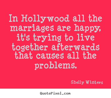 In hollywood all the marriages are happy,.. Shelly Winters  inspirational quotes