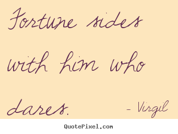 Virgil picture quotes - Fortune sides with him who dares. - Inspirational quotes