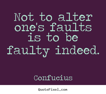Confucius image quote - Not to alter one's faults is to be faulty indeed. - Inspirational quotes
