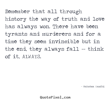 Mahatma Gandhi picture quotes - Remember that all through history the way of truth and love has.. - Inspirational quotes