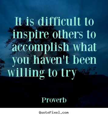 Quotes about inspirational - It is difficult to inspire others to accomplish what..