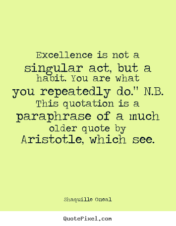 Design custom picture quotes about inspirational - Excellence is not a singular act, but a habit...
