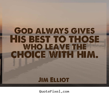 Jim Elliot picture quotes - God always gives his best to those who leave the choice.. - Inspirational quotes