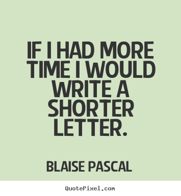 Inspirational quote - If i had more time i would write a shorter letter.
