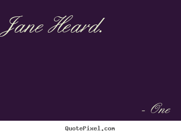 Quote about inspirational - Jane heard.