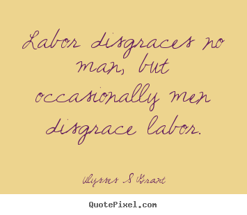 Create custom picture quote about inspirational - Labor disgraces no man, but occasionally men disgrace labor.