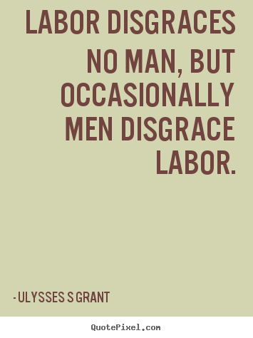 Design picture quote about inspirational - Labor disgraces no man, but occasionally men disgrace labor.