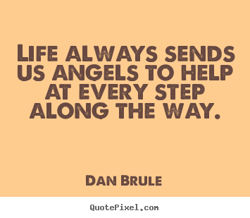Inspirational quotes - Life always sends us angels to help at every step..